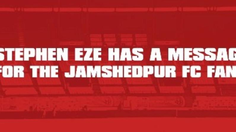 Stephen Eze has a message for the Jamshedpur FC fans